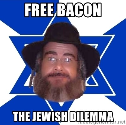 Advice Jew - free bacon the jewish dilemma