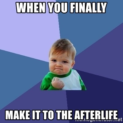 Success Kid - When you finally make it to the afterlife