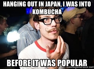 Super Smart Hipster - Hanging out in Japan, I was into Kombucha Before it was popular