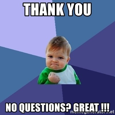 Success Kid - Thank you no questions? great !!!