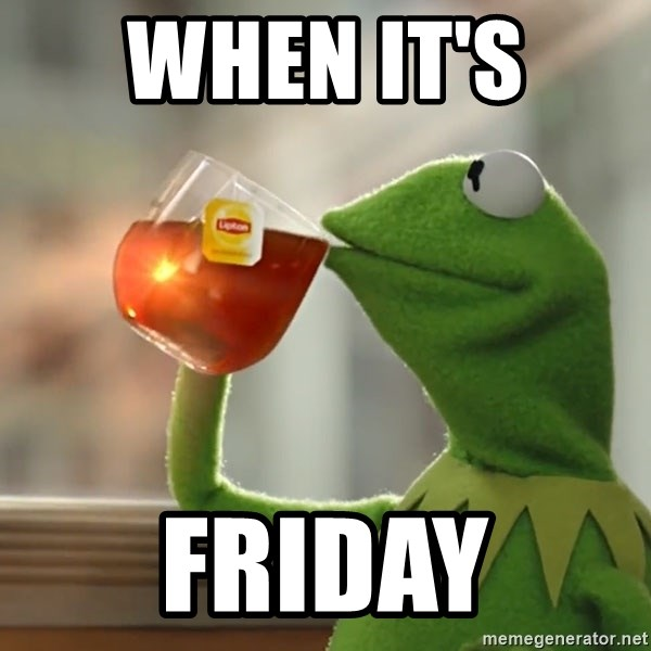 Kermit The Frog Drinking Tea - when it's  FRIDAY