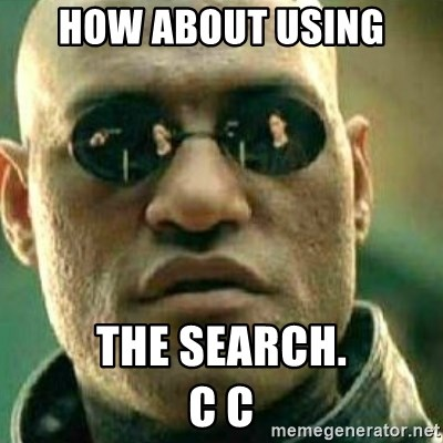 What If I Told You - How about using The search.                       C c