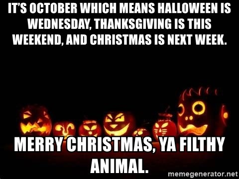 Christmas Halloween Thanksgiving Meme.It S October Which Means Halloween Is Wednesday