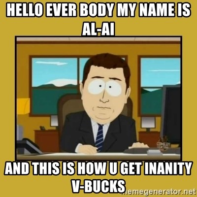 aaand its gone - hello ever body my name is al-ai  and this is how u get inanity v-bucks