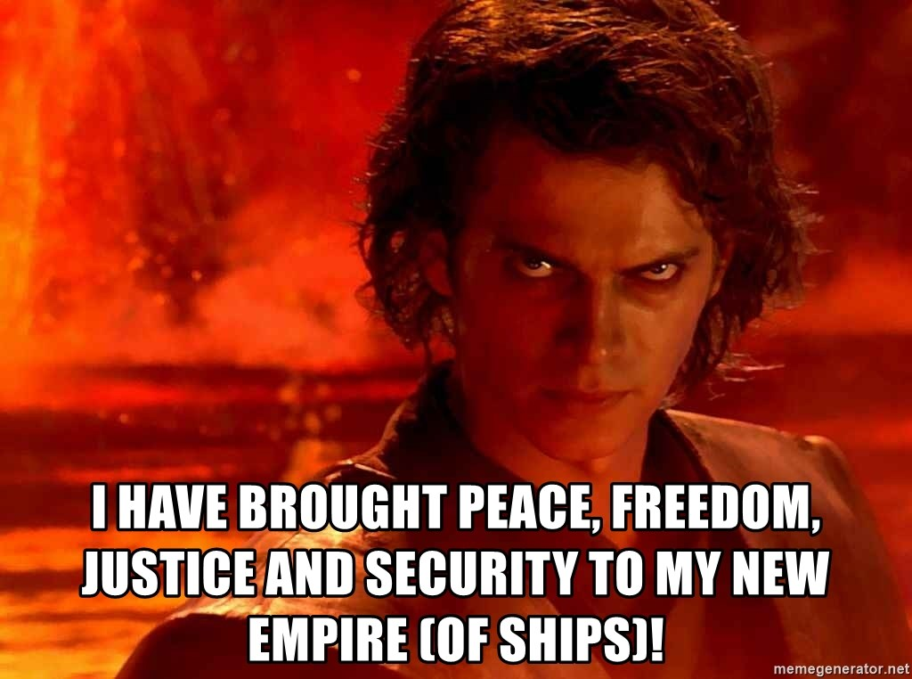 Anakin Skywalker - I have brought peace, freedom, justice and security to my new empire (of ships)!