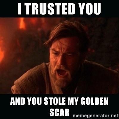 "Obi Wan Kenobi ""You were my brother!"" - i trusted you  and you stole my golden scar"