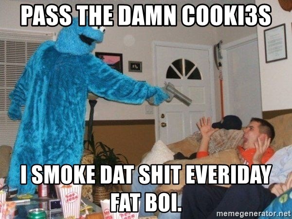 Bad Ass Cookie Monster - Pass the Damn Cooki3s I smoke dat shit everiday fat boi.