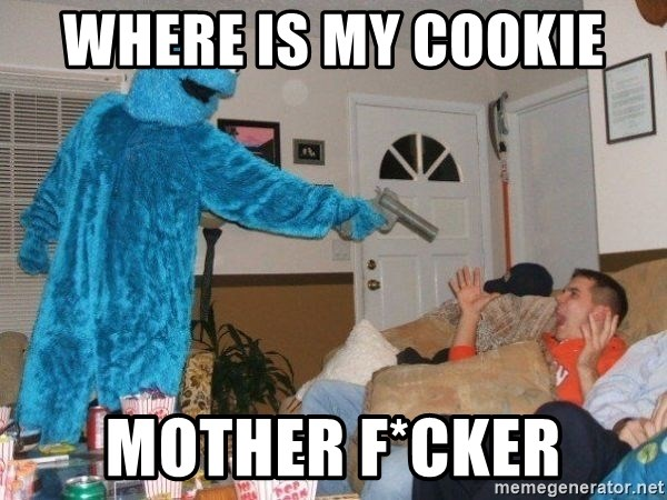 Bad Ass Cookie Monster - where is my cookie  mother f*cker