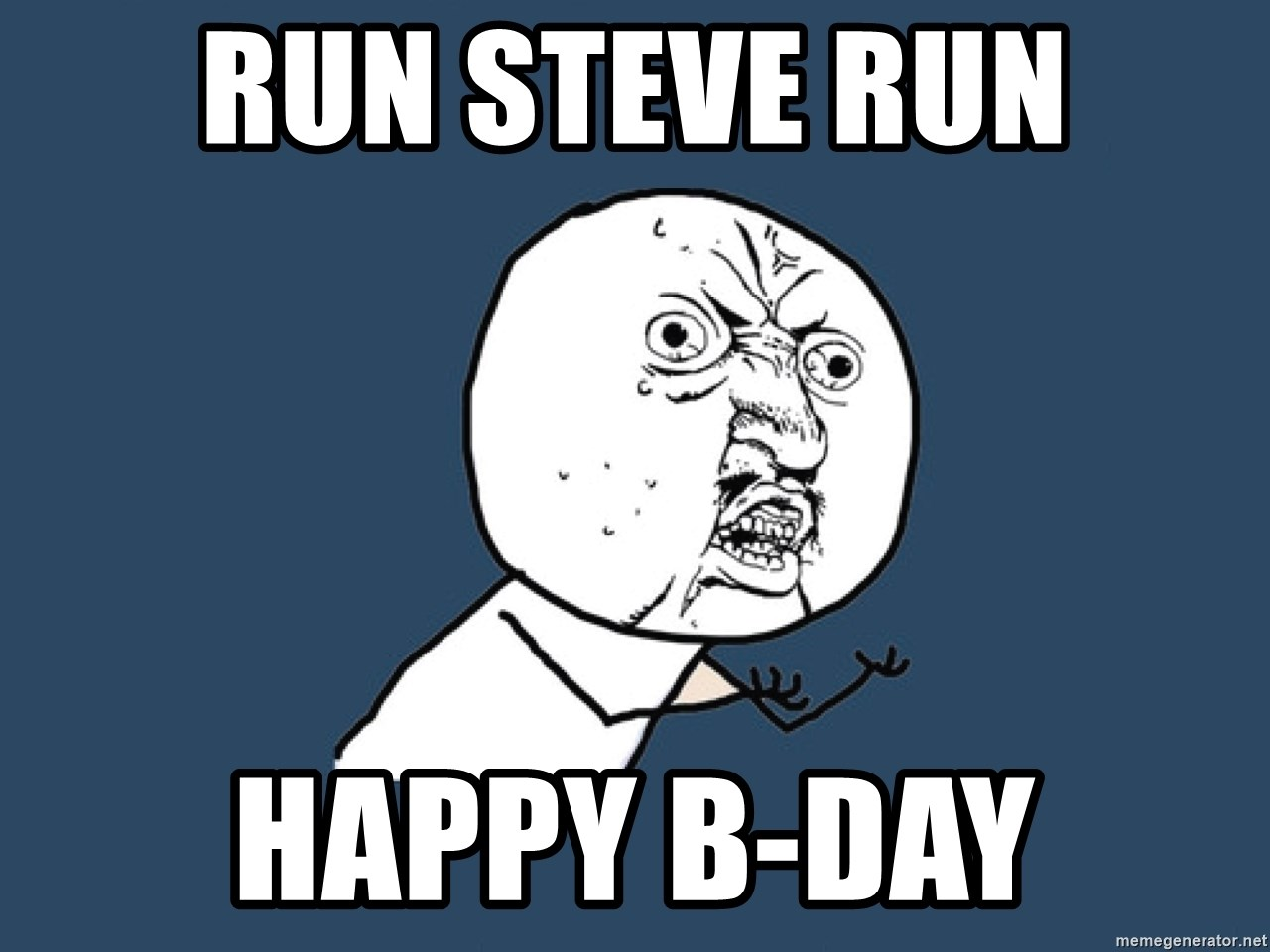 Y U No - Run Steve Run Happy B-day
