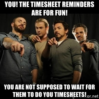 avengers pointing - You! The timesheet reminders are for fun! You are NOT supposed to wait for them to do you timesheets!