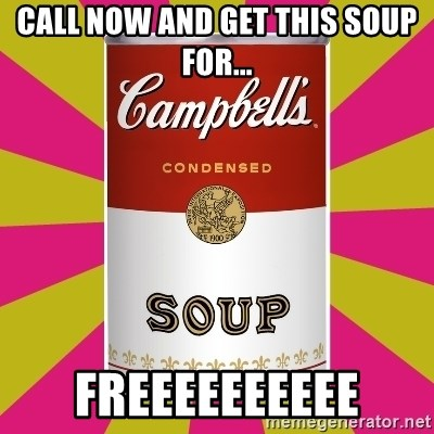 College Campbells Soup Can - CALL NOW AND GET THIS SOUP FOR... FREEEEEEEEEE