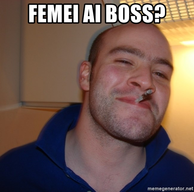 Good Guy Greg - Femei ai boss?