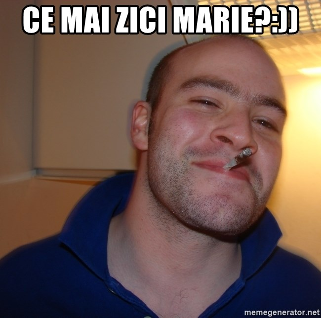 Good Guy Greg - Ce mai zici Marie?:))
