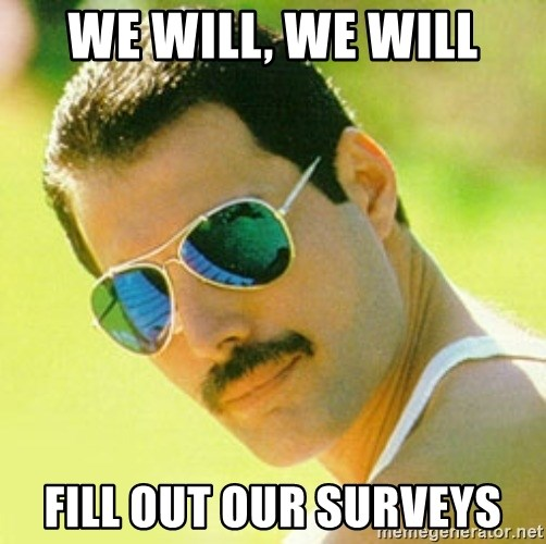 typical Queen Fan - we will, we will fill out our surveys