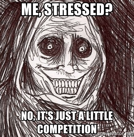 Horrifying Ghost - Me, stressed? No, it's just a little competition