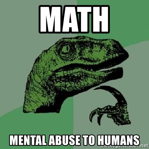 Philosoraptor - math  Mental abuse to humans