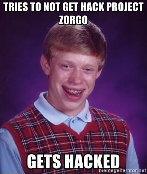 Bad Luck Brian - Tries To Not Get Hack Project Zorgo Gets Hacked