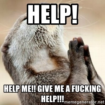 Praying Otter - Help! Help me!! Give me a fucking help!!!