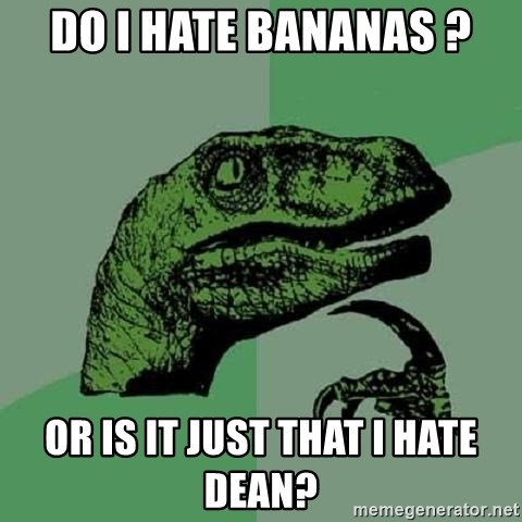 Philosoraptor - Do I hate bananas ? Or is it just that I hate Dean?