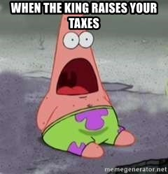 D Face Patrick - When the king raises your taxes