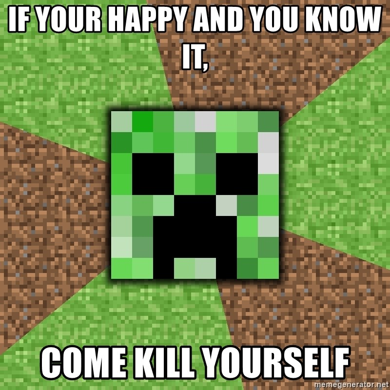 Minecraft Creeper - If your happy and you know it, Come kill yourself