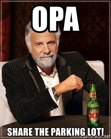 The Most Interesting Man In The World - OPA  Share the parking lot!