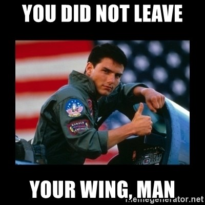 you-did-not-leave-your-wing-man.jpg