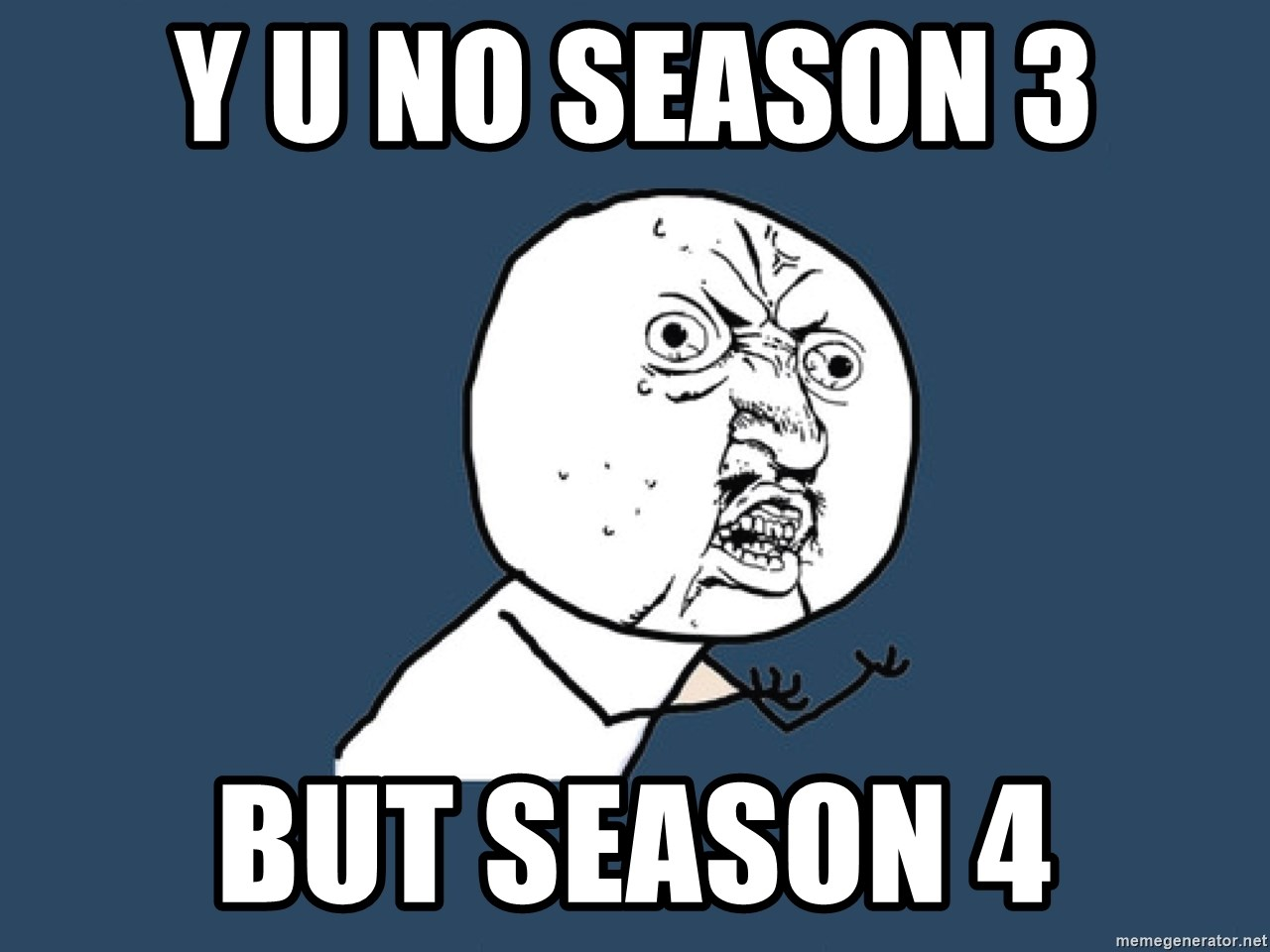 Y U No - Y U NO season 3 But Season 4