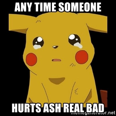 Pikachu crying - any time someone hurts ash real bad