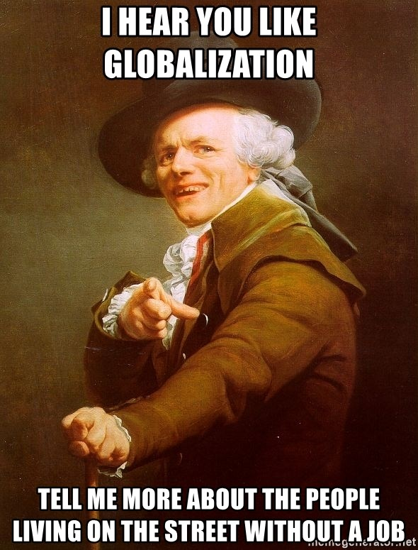 Joseph Ducreux - I hear you like globalization  Tell me more about the people living on the street without a job