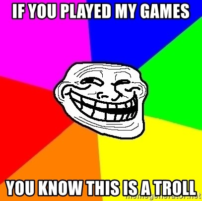 Trollface - If you played my games You know this is a troll