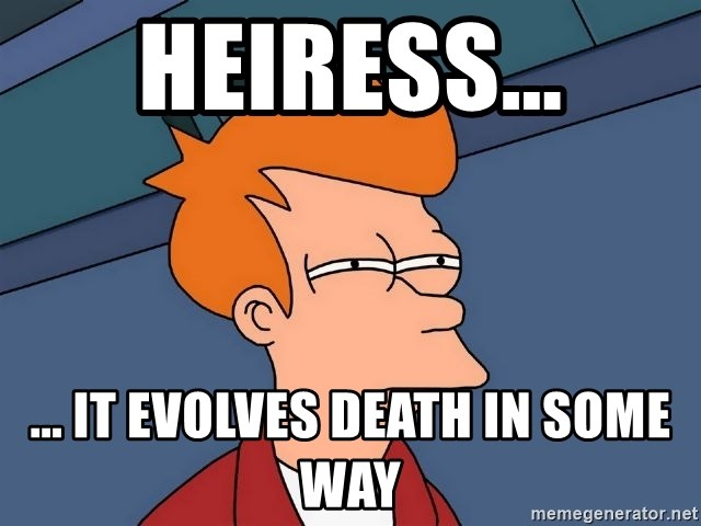 Futurama Fry - heiress... ... it evolves death in some way