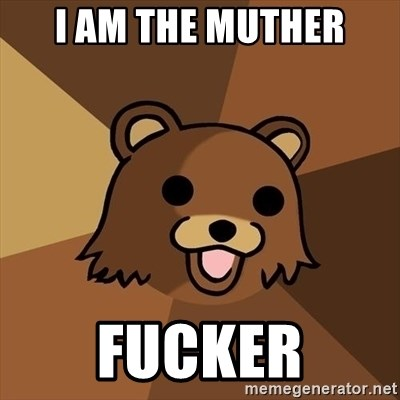 Pedobear - i am the muther fucker