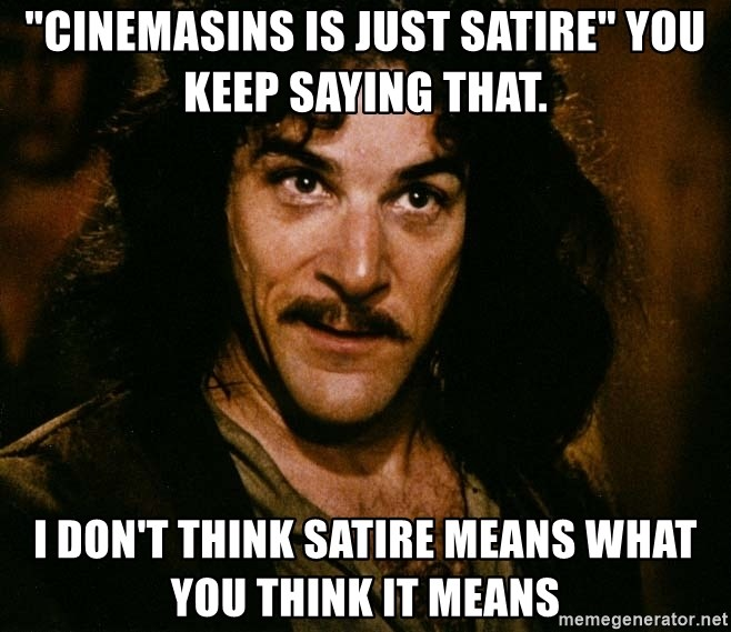 """Inigo Montoya - """"cinemasins is just satire"""" you keep saying that. i don't think satire means what you think it means"""