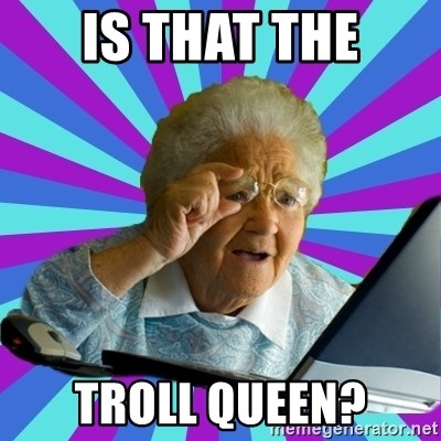 old lady - Is that the troll queen?