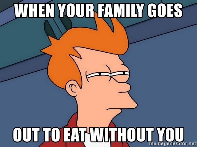 Futurama Fry - When your family goes Out to eat without you