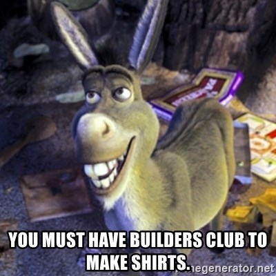 Donkey Shrek - You must have Builders Club to make Shirts.