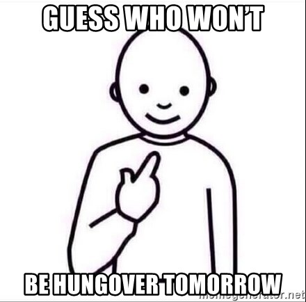 Guess who ? - Guess who won't Be hungover tomorrow