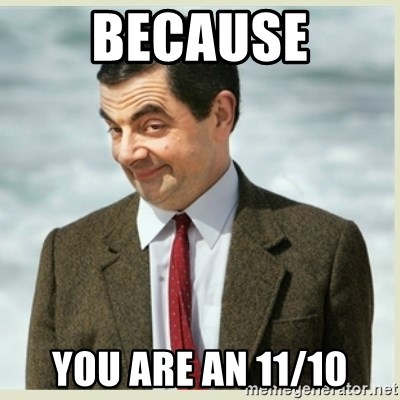 MR bean - because you are an 11/10