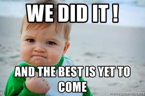 fist pump baby - We did it ! And the best is yet to come