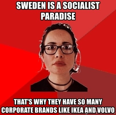 Liberal Douche Garofalo - Sweden is a socialist paradise That's why they have so many corporate brands like Ikea and Volvo