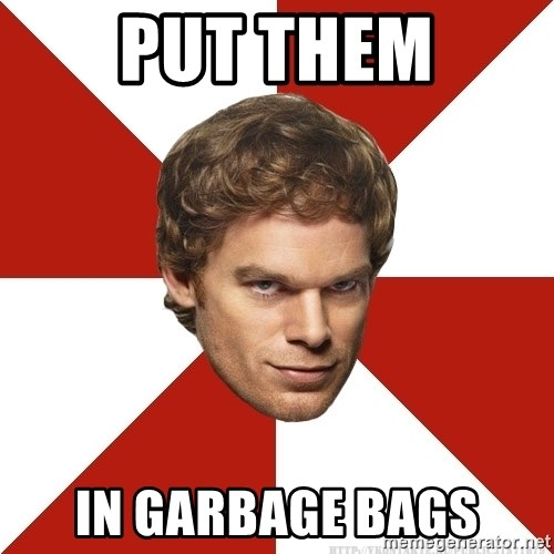 Dexter Morgan Public - Put them In garbage bags
