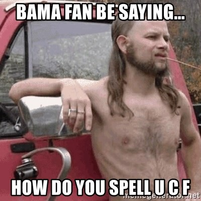 Almost Politically Correct Redneck - Bama fan be saying... How do you spell u c f