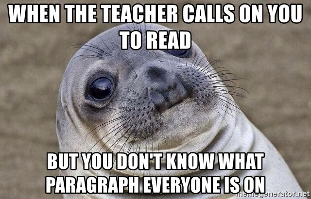 Awkward Seal - when the teacher calls on you to read but you don't know what paragraph everyone is on