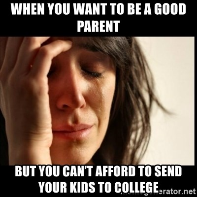 First World Problems - When you want to be a good parent But you can't afford to send your kids to college