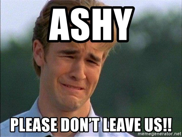 Dawson Crying - ASHY Please don't leave us!!