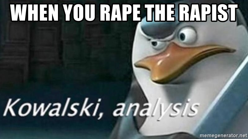 Kowalski, analysiss - When you rape the rapist