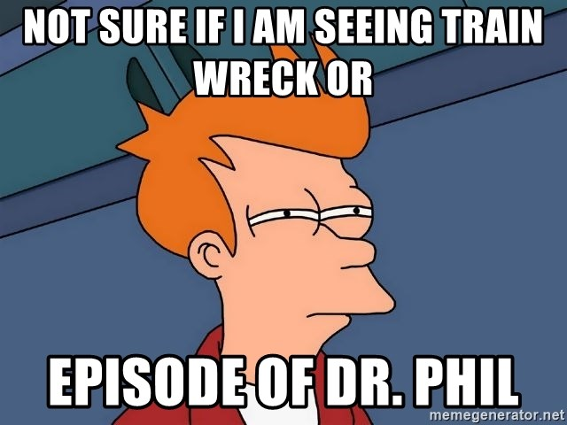 Futurama Fry - Not sure if I am seeing train wreck or  episode of Dr. Phil