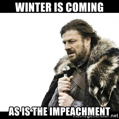 Winter is Coming - winter is coming as is the impeachment