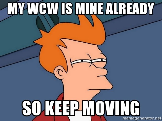 Futurama Fry - My wcw is mine already  So keep moving